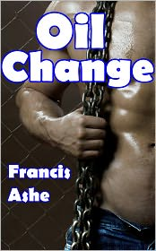 Francis Ashe - Oil Change (rough gay bondage and domination erotica)