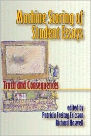 Machine Scoring of Student Essays: Truth and Consequences