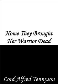 Alfred Lord Tennyson - Home They Brought Her Warrior Dead