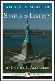 Caitlind Alexander - 14 Fun Facts About the Statue of Liberty: A 15-Minute Book