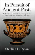 In Pursuit of Ancient Pasts : a History of Classical Archaeology in the Nineteenth and Twentieth Centuries