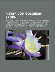 9781233225927 - Quelle Wikipedia: Ritter Vom Guldenen S***: Ulrich Von Hutten, Tizian, Heinrich Cornelius Agrippa Von Nettesheim, Hans Rueber Zu Pixendorf, Kaspar III. Winzerer - Book