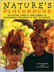 Book Cover Image. Title: Nature's Playground:  Activities, Crafts, and Games to Encourage Children to Get Outdoors, Author: by Fiona Danks,�Fiona Danks,�Jo Schofield