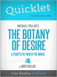 Britt Keller - Quicklet on Michael Pollan's The Botany of Desire: A Plant's-Eye View of the World