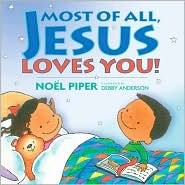 Most of All Jesus Loves You by Noel Piper: Book Cover
