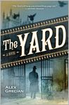 Book Cover Image. Title: The Yard, Author: by Alex Grecian