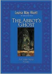 Louisa May Alcott - The Abbot's Ghost