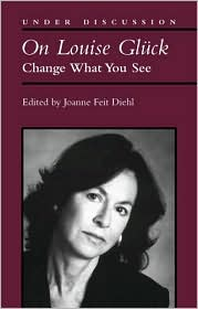 On Louise Glck: Change What You See