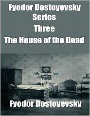 FYODOR DOSTOYEVSKY - Fyodor Dostoyevsky Series Three: The House of the Dead
