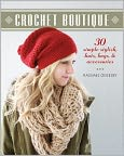 Book Cover Image. Title: Crochet Boutique:  30 Simple, Stylish Hats, Bags & Accessories, Author: by Rachael Oglesby