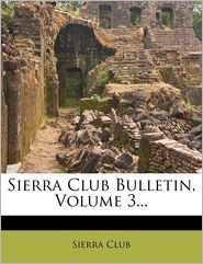 Sierra Club Bulletin, Volume 3