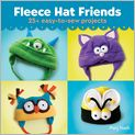 Book Cover Image. Title: Fleece Hat Friends:  25+ Easy-to-Sew Projects, Author: by Mary Rasch