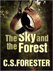 C. S. Forester - The Sky and the Forest