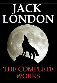 Jack London Jack London - Jack London - The Complete Works (Complete Collection of Novels and Short Stories by Jack London))