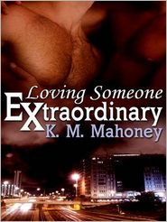 K. M. Mahoney - Loving Someone Extraordinary