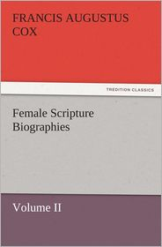 Francis Augustus Cox - Female Scripture Biographies, Volume II