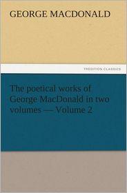 George MacDonald - The poetical works of George MacDonald in two volumes Volume 2