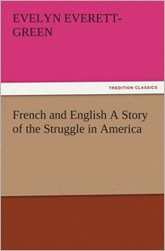 Evelyn Everett-Green - French and English A Story of the Struggle in America