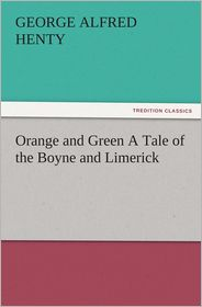 G. A. (George Alfred) Henty - Orange and Green A Tale of the Boyne and Limerick