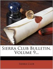 Sierra Club Bulletin, Volume 9