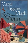 Book Cover Image. Title: Mobbed (Regan Reilly Series #14), Author: by Carol Higgins Clark