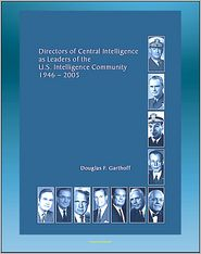 Progressive Management - Directors of Central Intelligence (DCI) as Leaders of the U.S. Intelligence Community, 1946-2005, Central Intelligence Agency (C