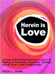 Reuel L. Howe - Herein is Love: A Study of the Biblical Doctrine of Love in Its Bearing on Personality, Parenthood, Teaching, and All Other Huma