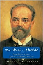 New Worlds of Dvorak: Searching in America for the Composers Inner Life