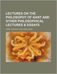 Lectures On The Philosophy Of Kant And Other Philosophical Lectures