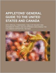 Appletons' General Guide To The United States And Canada; With Special Itineraries, Table Of Railway