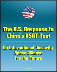 Progressive Management - The U.S. Response to China's ASAT Test: An International Security Space Alliance for the Future, Anti-Satellite Capabilities and