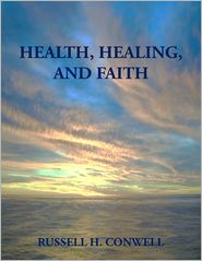 Russell H. Conwell - Health, Healing, and Faith