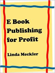 Linda Meckler - E Book Publishing For Profit AKA E Book Formatting E Book Formatting Marketing Selp Publishing