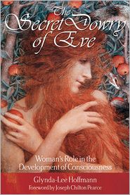 Joseph Chilton Pearce  Glynda-Lee Hoffmann - The Secret Dowry of Eve