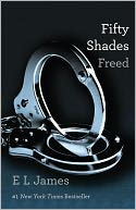 Book Cover Image. Title: Fifty Shades Freed (Fifty Shades Trilogy #3), Author: E L James