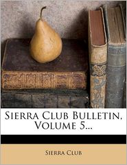 Sierra Club Bulletin, Volume 5