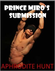 Aphrodite Hunt - Prince Miro's Submission (BDSM gay sex slave erotica, multiple partners)