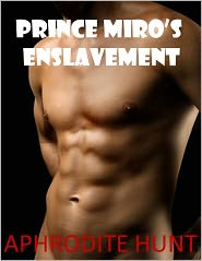 Aphrodite Hunt - Prince Miro's Enslavement (gay BDSM erotica, forced display)