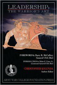 Christopher Kolenda - Leadership: The Warrior's Art