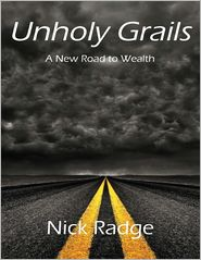 Nick Radge - Unholy Grails: A New Road to Wealth