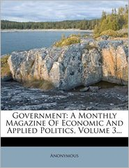 Buy government magazine - Government: A Monthly Magazine Of Economic And Applied Politics, Volume 3...