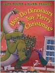 Book Cover Image. Title: How Do Dinosaurs Say Merry Christmas?, Author: by Jane Yolen,�Jane Yolen,�Mark Teague