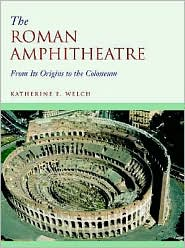 The Roman Amphitheatre : From Its Origins to the Colosseum