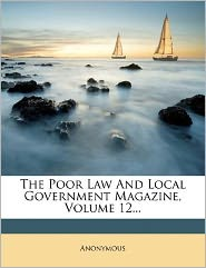 Buy government magazine - The Poor Law And Local Government Magazine, Volume 12...