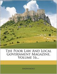 Buy government magazine - The Poor Law And Local Government Magazine, Volume 16...