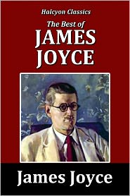 James Joyce - The Best of James Joyce: Dubliners, A Portrait of the Artist as a Young Man, Ulysses