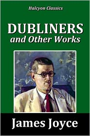 James Joyce - Dubliners and Other Works by James Joyce