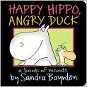 Book Cover Image. Title: Happy Hippo, Angry Duck:  A Book of Moods, Author: by Sandra Boynton
