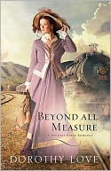 Book Cover Image. Title: Beyond All Measure, Author: Dorothy Love