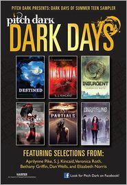 Dan Wells, Bethany Griffin, Veronica Roth, Elizabeth Norris, S. J. Kincaid Aprilynne Pike - Pitch Dark: Dark Days of Summer Sampler